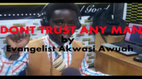Dont trust anyone by Evangelist Akwasi Awuah