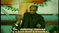 Dr Johnny James preaching Its Still Gods Church part2