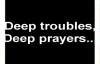 Deep troubles,deep prayers  by  Dr D