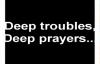 Deep troubles,deep prayers  by  Dr D