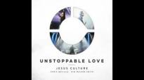 Jesus Culture  Unstoppable Love 2014