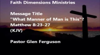 What Manner of man is this By Pastor Glen Ferguson
