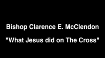 Clarence McClendon  What Jesus REALLY Did On The Cross