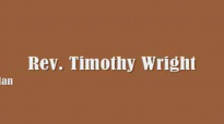 Rev. Timothy Wright - I Know A Man.flv