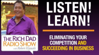HOW TO SUCCEED IN BUSINESS AND ELIMINATE YOUR COMPETITION — ROBERT KIYOSAKI.mp4