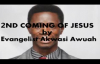 2ND COMING OF JESUS 2015 BY EVANGELIST AKWASI AWUAH