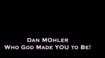 Dan Mohler - Who God Made YOU To Be.mp4