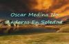 Oscar Medina No Andaras en Soledad.flv