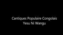 Cantique Populaire Congolais- Yesu Ni Wangu.flv