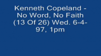 Kenneth Copeland - No Word, No Faith (13 Of 26) Wed  6-4-97, 1pm (Audio) -