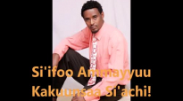 Si'ifoo Ammayyuu Kakuunsaa Si'achi _ Eliyas Banti.mp4