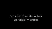 Ednaldo Mendes Pare de sofrer