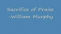 Sacrifice of PraiseWilliam Murphy.PLEASE RATE GUYS!