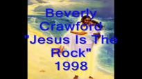 Beverly Crawford - Jesus Is The Rock.flv