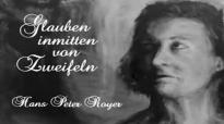 Hans Peter Royer - Glauben inmitten von Zweifeln - by TheSpurenimSand.flv