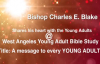 A message to every YOUNG ADULT from one of the greatest Christian Leaders in the world Bishop Charles Blake