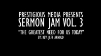 Rev. Jeff Arnold  The Greatest NEED for Us Today