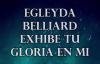 Exhibe Tu Gloria En Mi - Egleyda Belliard - LETRA.mp4