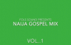 NAIJA GOSPEL MIX VOL.1.mp4