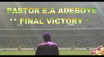 PASTOR E.A ADEBOYE SERMON - FINAL VICTORY.mp4