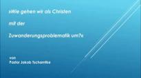 Wie gehe ich als Christ mit der Zuwanderungsproblematik um.flv