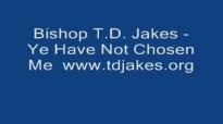 Ye Have Not Chosen Me, I Have Chosen You ❃Bishop TD Jakes❃