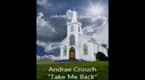 Take Me Back Lyrics and Video by Andrae Crouch & The Disciples.flv