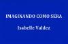 IMAGINANDO COMO SERA - Isabelle Valdez.mp4