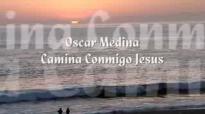 Oscar Medina Camina Conmigo Jesus.flv