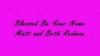 Blessed Be Your Name By Matt and Beth Redman Lyrics.mp4
