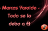 Todo se lo debo a Él - Marcos Yaroide & Divino (Letra).mp4