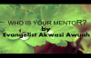 WHO IS YOUR MENTOR BY EVANGELIST AKWASI AWUAH