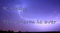R,Kelly the Storm is over lyrics.mp4