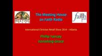 Philip Yancey - Vanishing Grace _ The Meeting House on Faith Radio - ICRS 2014.mp4