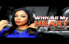Sinach - With All My Heart - Latest 2017 Nigerian Gospel Song.mp4