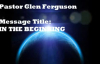 Message In the Beginning by Pastor Glen Ferguson