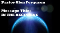 Message In the Beginning by Pastor Glen Ferguson