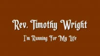 Rev. Timothy Wright - Running For My Life.flv