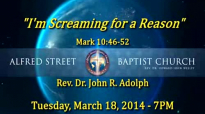 March Gladness Sermon Only Im Screaming for a Reason Rev Dr John R Adolph March 18, 2014 7 PM