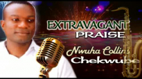 Nwuha Collins Chekwube - Extravagant Praise - Nigerian Gospel Music.mp4