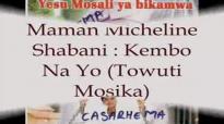 Maman Micheline Shabani _ Kembo Na Yo (Towuti Mosika).flv