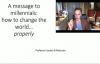 2016_11_08_ My Message to Millenials_ How to Change the World - Properly-Dr Jordan B Peterson.mp4