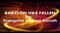 BABYLON HAS FALLEN By Evangelist Akwasi Awuah