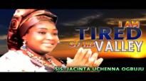 Sis. Jacinta Uchenna Ogbuju - I Am Tired Of His Valley - Nigerian Gospel Music.mp4