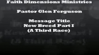 Faith Dimensions Ministries New Breed 18 By Pastor Glen Ferguson