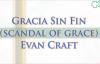 Gracia Sin Fin- Evan Craft _ Scandal of grace.mp4