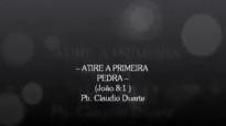 Pr Claudio Duarte Atire a primeira pedra Completo