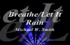 Breathe-Let It Rain MEDLEY - Michael W. Smith.flv