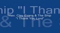 Audio I Thank You Lord_ Rev. Clay Evans & The Ship.flv