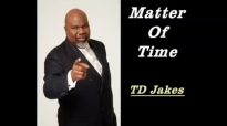 TD Jakes - Matter Of Time
